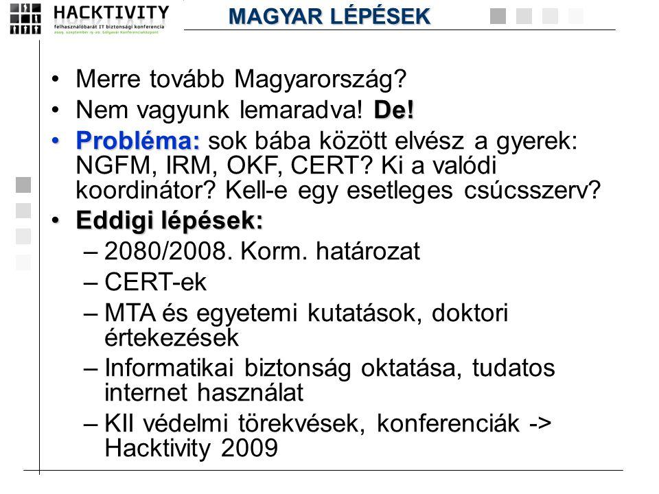 •Merre tovább Magyarország? De! •Nem vagyunk lemaradva! De! •Probléma: •Probléma: sok bába között elvész a gyerek: NGFM, IRM, OKF, CERT? Ki a valódi k