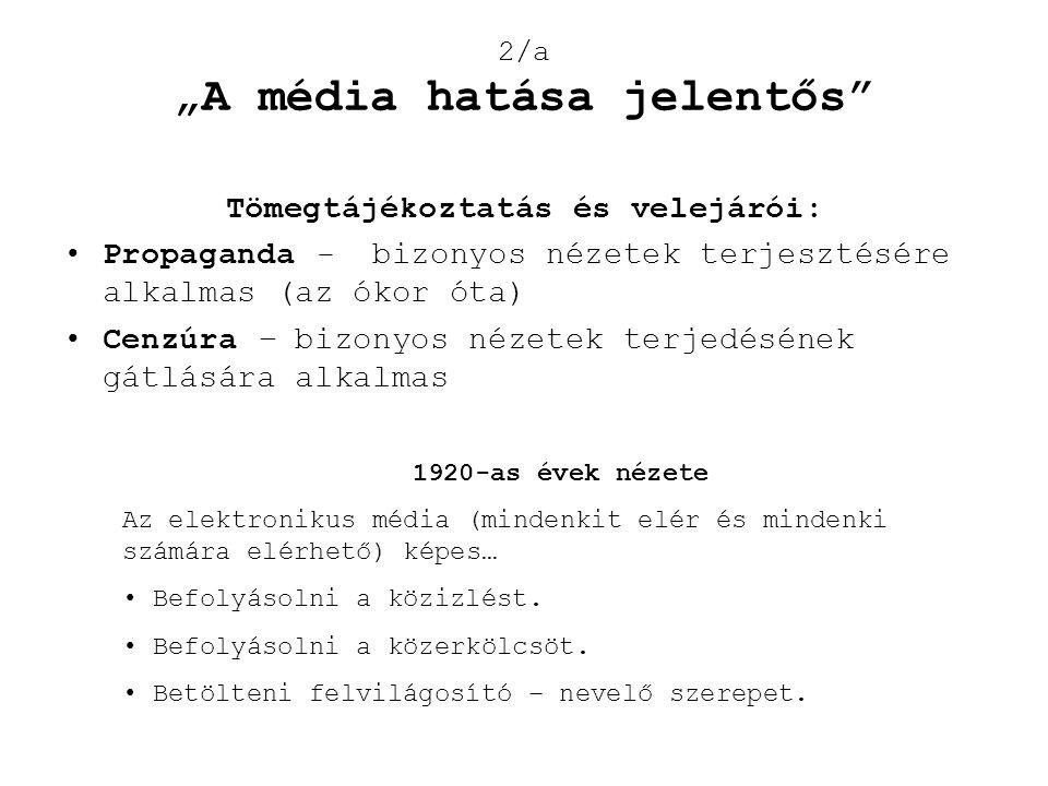 Tömegtájékoztatás és velejárói: •Propaganda - bizonyos nézetek terjesztésére alkalmas (az ókor óta) •Cenzúra – bizonyos nézetek terjedésének gátlására