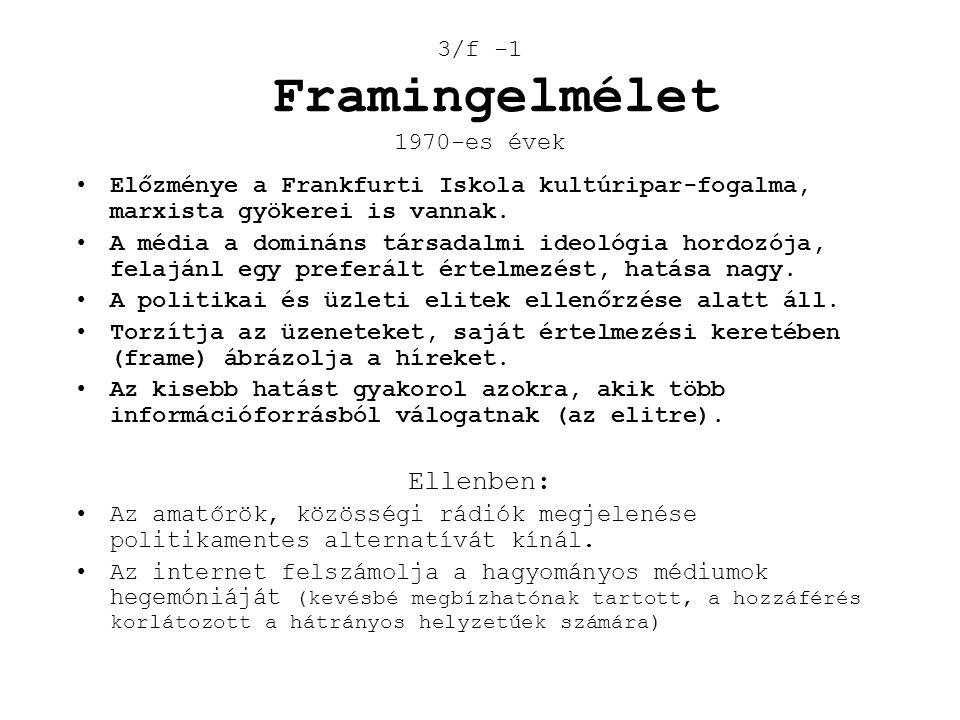 3/f -1 Framingelmélet 1970-es évek •Előzménye a Frankfurti Iskola kultúripar-fogalma, marxista gyökerei is vannak. •A média a domináns társadalmi ideo