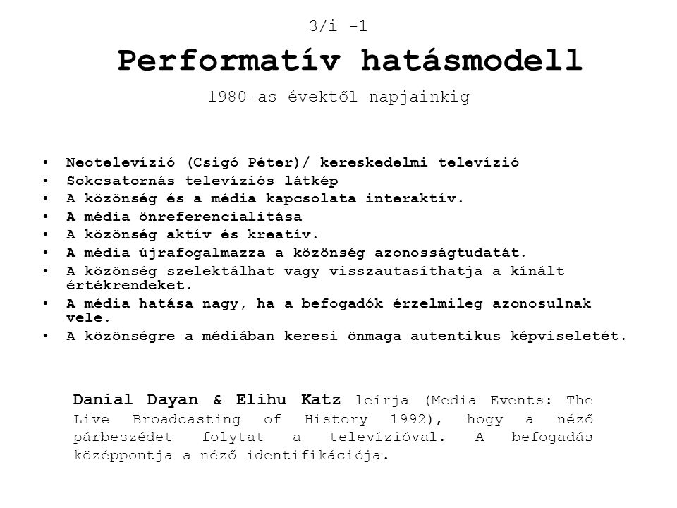 3/i -1 Performatív hatásmodell 1980-as évektől napjainkig •Neotelevízió (Csigó Péter)/ kereskedelmi televízió •Sokcsatornás televíziós látkép •A közön