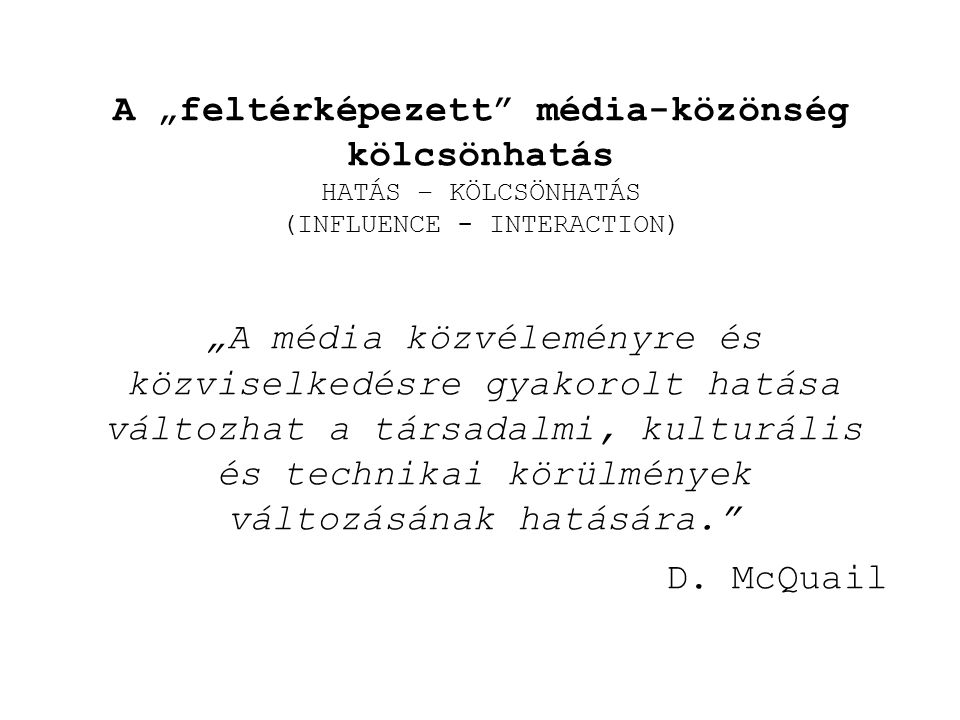 """A """"feltérképezett"""" média-közönség kölcsönhatás HATÁS – KÖLCSÖNHATÁS (INFLUENCE - INTERACTION) """"A média közvéleményre és közviselkedésre gyakorolt hatá"""