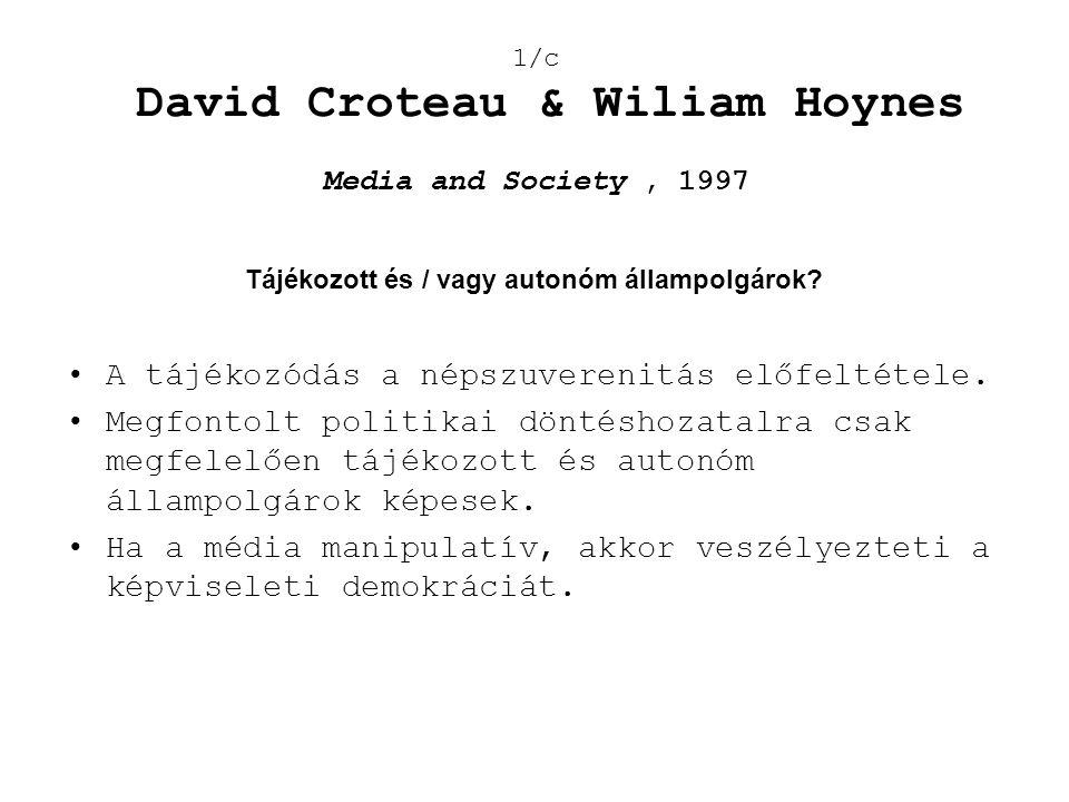 1/c David Croteau & Wiliam Hoynes Media and Society, 1997 •A tájékozódás a népszuverenitás előfeltétele. •Megfontolt politikai döntéshozatalra csak me