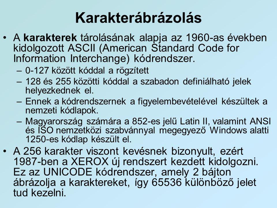 Karakterábrázolás •A karakterek tárolásának alapja az 1960-as években kidolgozott ASCII (American Standard Code for Information Interchange) kódrendsz