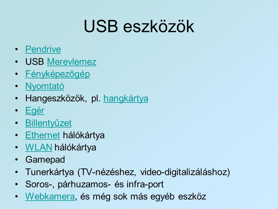 USB eszközök •PendrivePendrive •USB MerevlemezMerevlemez •FényképezőgépFényképezőgép •NyomtatóNyomtató •Hangeszközök, pl. hangkártyahangkártya •EgérEg