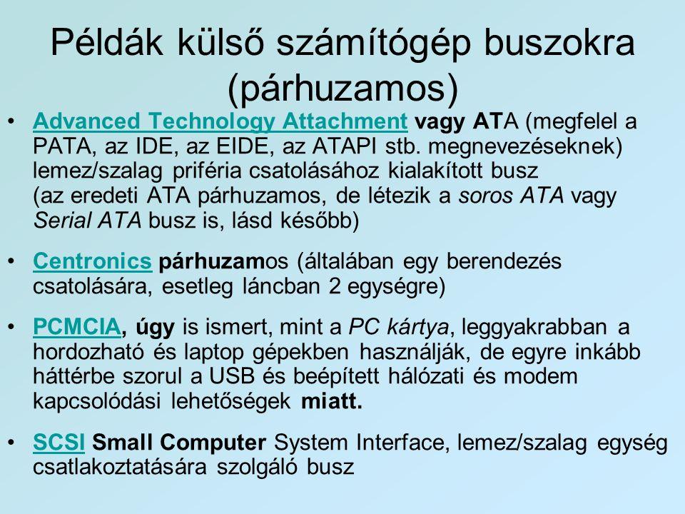 Példák külső számítógép buszokra (párhuzamos) •Advanced Technology Attachment vagy ATA (megfelel a PATA, az IDE, az EIDE, az ATAPI stb. megnevezésekne