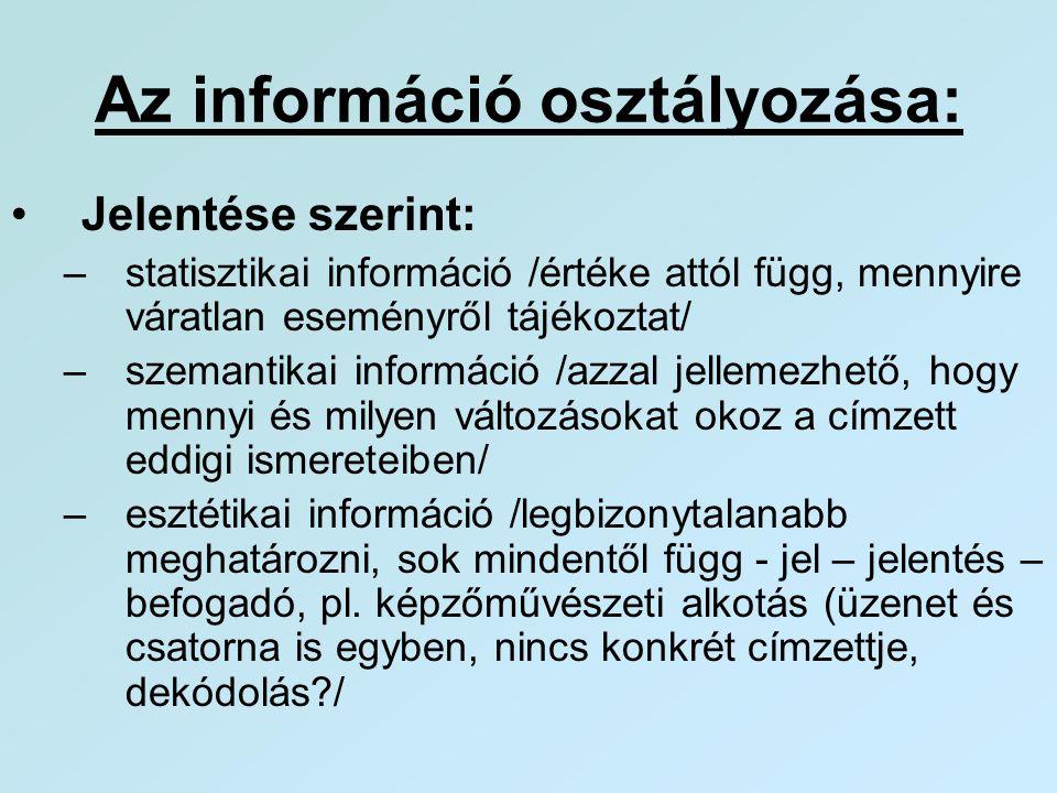 Az információ osztályozása: •Jelentése szerint: –statisztikai információ /értéke attól függ, mennyire váratlan eseményről tájékoztat/ –szemantikai inf