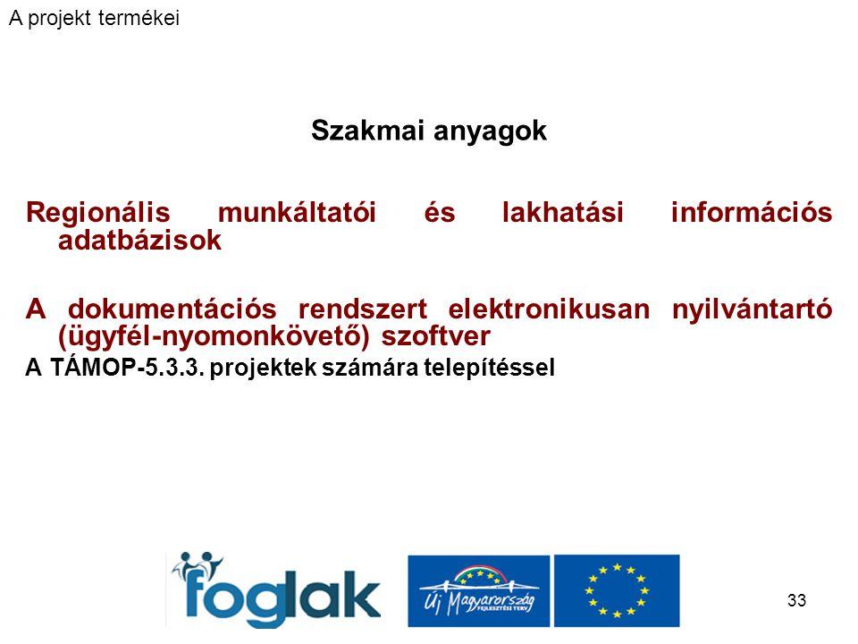 33 Szakmai anyagok Regionális munkáltatói és lakhatási információs adatbázisok A dokumentációs rendszert elektronikusan nyilvántartó (ügyfél-nyomonkövető) szoftver A TÁMOP-5.3.3.