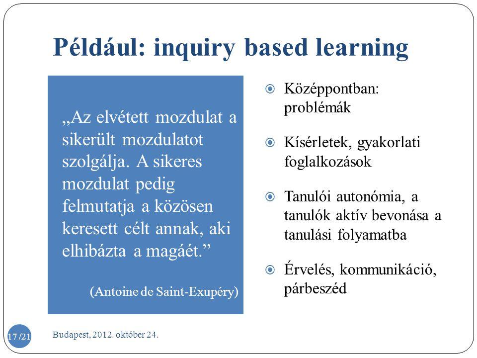 Például: inquiry based learning  Középpontban: problémák  Kísérletek, gyakorlati foglalkozások  Tanulói autonómia, a tanulók aktív bevonása a tanul