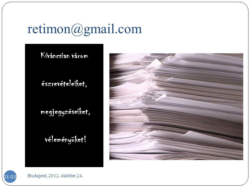 retimon@gmail.com Kíváncsian várom észrevételeiket, megjegyzéseiket, véleményüket! Budapest, 2012. október 24. 21 /21