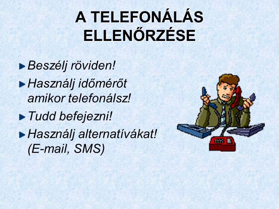 A TELEFONÁLÁS ELLENŐRZÉSE Beszélj röviden! Használj időmérőt amikor telefonálsz! Tudd befejezni! Használj alternatívákat! (E-mail, SMS)