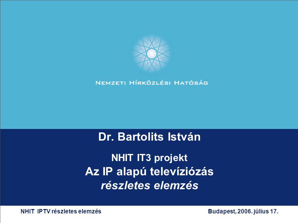 Dr. Bartolits István NHIT IT3 projekt Az IP alapú televíziózás részletes elemzés NHIT IPTV részletes elemzés Budapest, 2006. július 17.