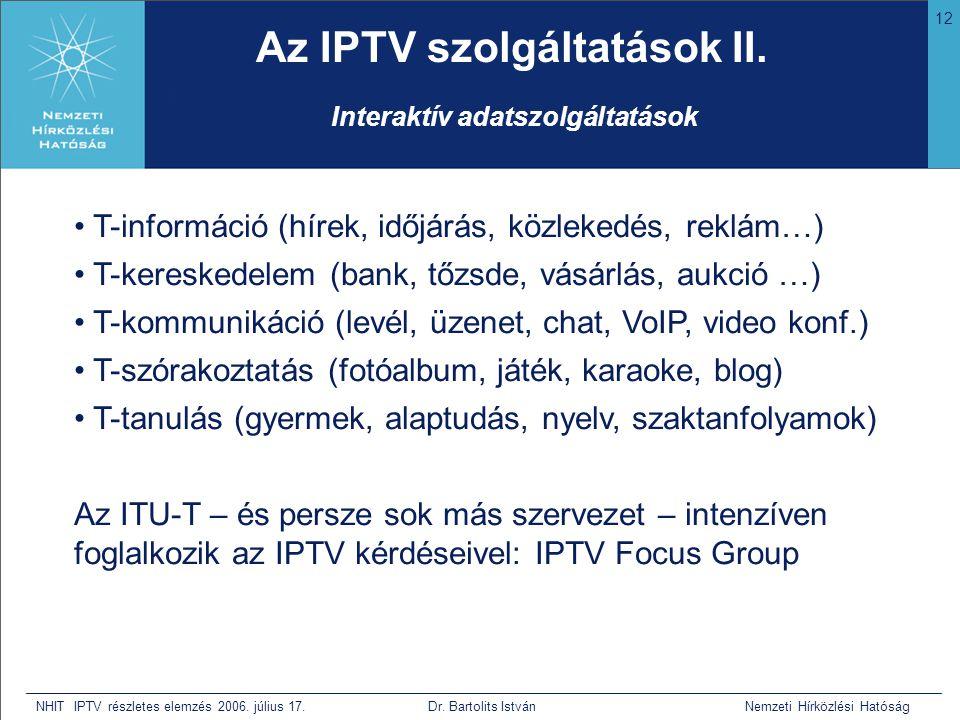 12 NHIT IPTV részletes elemzés 2006. július 17. Dr. Bartolits István Nemzeti Hírközlési Hatóság Az IPTV szolgáltatások II. • T-információ (hírek, időj