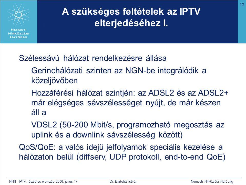 13 NHIT IPTV részletes elemzés 2006. július 17. Dr. Bartolits István Nemzeti Hírközlési Hatóság A szükséges feltételek az IPTV elterjedéséhez I. Széle