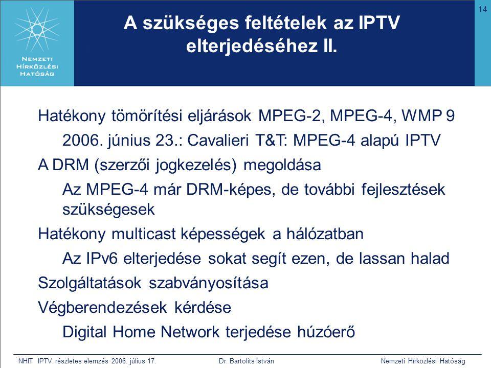 14 NHIT IPTV részletes elemzés 2006. július 17. Dr. Bartolits István Nemzeti Hírközlési Hatóság A szükséges feltételek az IPTV elterjedéséhez II. Haté