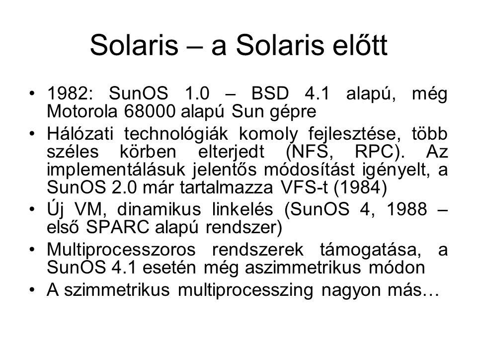 Solaris – a Solaris előtt •1982: SunOS 1.0 – BSD 4.1 alapú, még Motorola 68000 alapú Sun gépre •Hálózati technológiák komoly fejlesztése, több széles körben elterjedt (NFS, RPC).