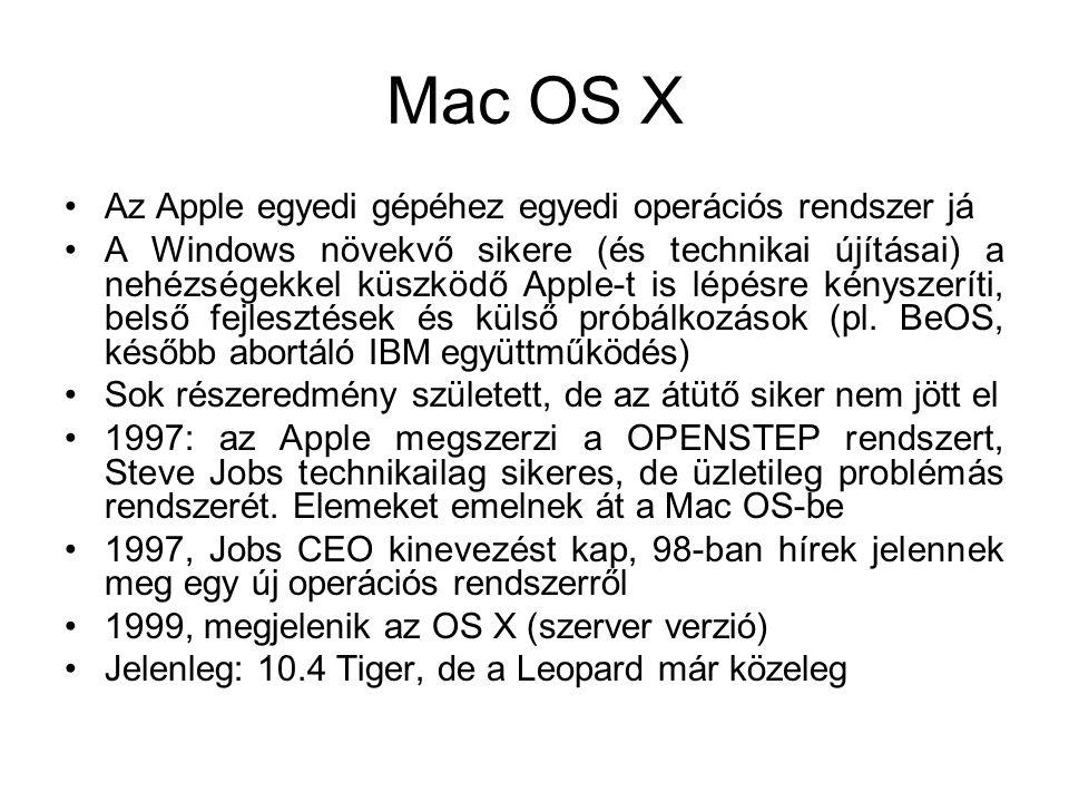Mac OS X •Az Apple egyedi gépéhez egyedi operációs rendszer já •A Windows növekvő sikere (és technikai újításai) a nehézségekkel küszködő Apple-t is lépésre kényszeríti, belső fejlesztések és külső próbálkozások (pl.