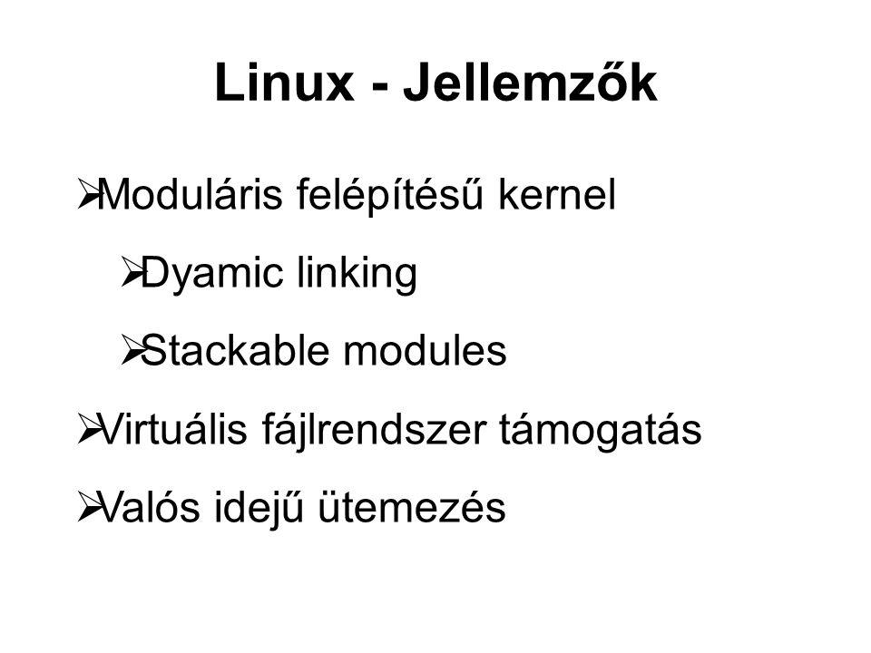 Linux - Jellemzők  Moduláris felépítésű kernel  Dyamic linking  Stackable modules  Virtuális fájlrendszer támogatás  Valós idejű ütemezés