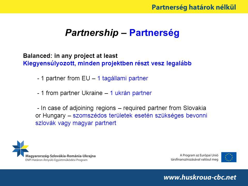 Partnership – Partnerség Balanced: in any project at least Kiegyensúlyozott, minden projektben részt vesz legalább - 1 partner from EU – 1 tagállami p