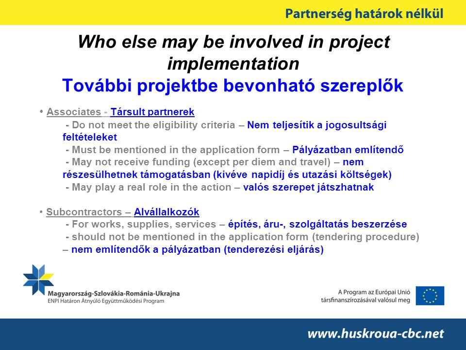 Who else may be involved in project implementation További projektbe bevonható szereplők • Associates - Társult partnerek - Do not meet the eligibilit