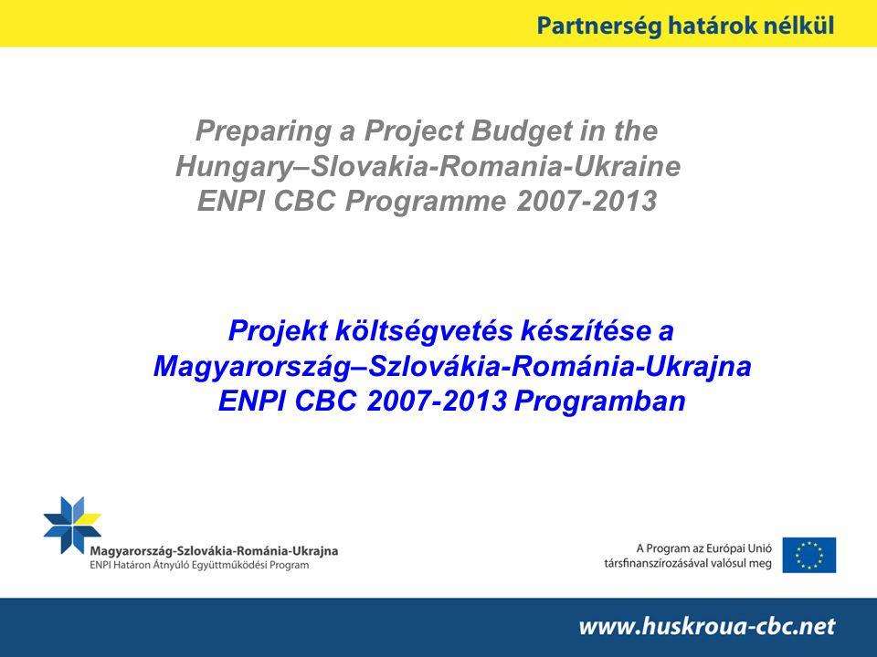 Preparing a Project Budget in the Hungary–Slovakia-Romania-Ukraine ENPI CBC Programme 2007-2013 Projekt költségvetés készítése a Magyarország–Szlováki