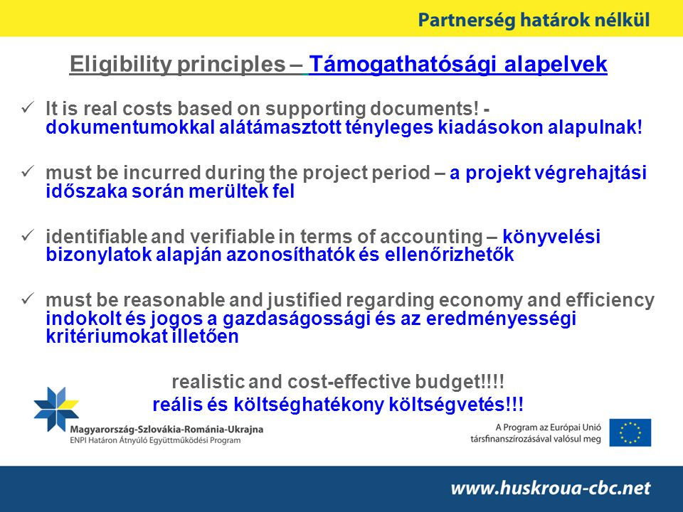 Eligibility principles – Támogathatósági alapelvek  It is real costs based on supporting documents.