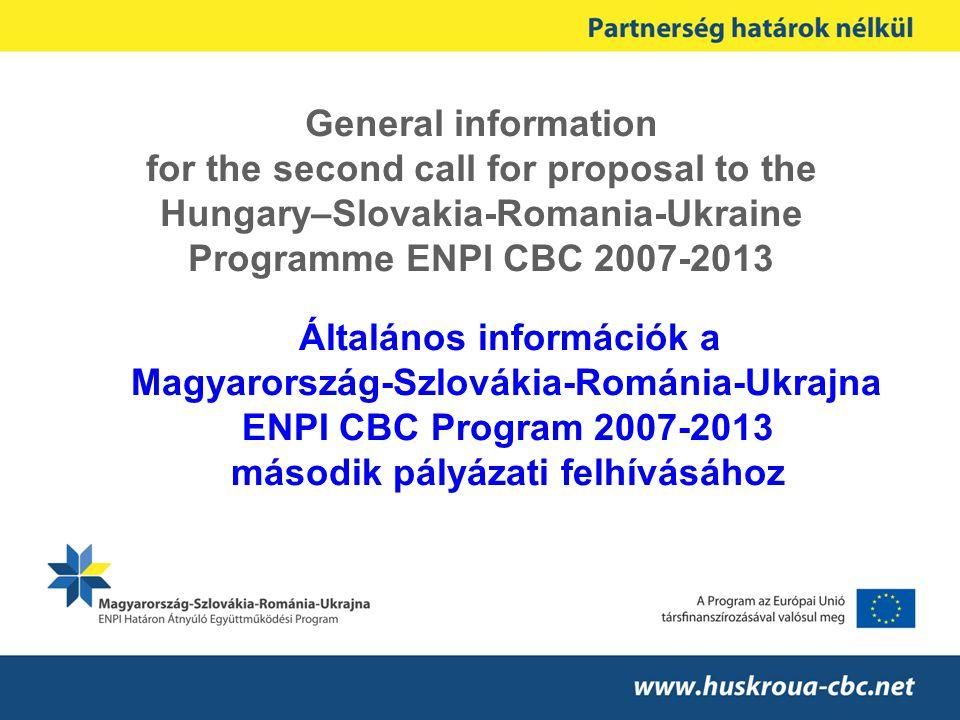 General information for the second call for proposal to the Hungary–Slovakia-Romania-Ukraine Programme ENPI CBC 2007-2013 Általános információk a Magy