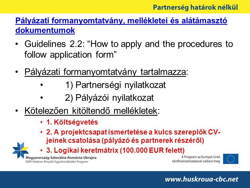 """Pályázati formanyomtatvány, mellékletei és alátámasztó dokumentumok •Guidelines 2.2: """"How to apply and the procedures to follow application form"""" •Pál"""