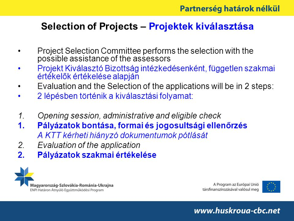 Selection of Projects – Projektek kiválasztása •Project Selection Committee performs the selection with the possible assistance of the assessors •Proj