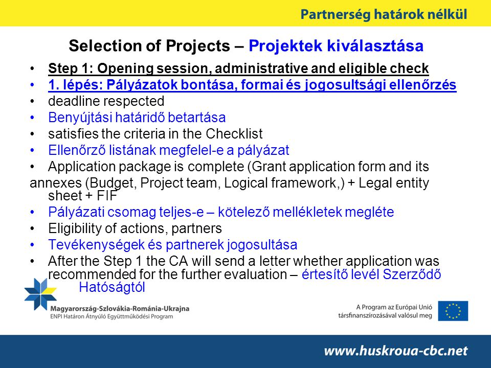 Selection of Projects – Projektek kiválasztása •Step 1: Opening session, administrative and eligible check •1.
