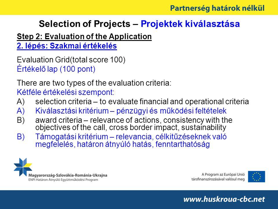 Selection of Projects – Projektek kiválasztása Step 2: Evaluation of the Application 2. lépés: Szakmai értékelés Evaluation Grid(total score 100) Érté