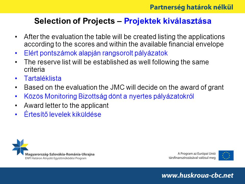 Selection of Projects – Projektek kiválasztása •After the evaluation the table will be created listing the applications according to the scores and wi