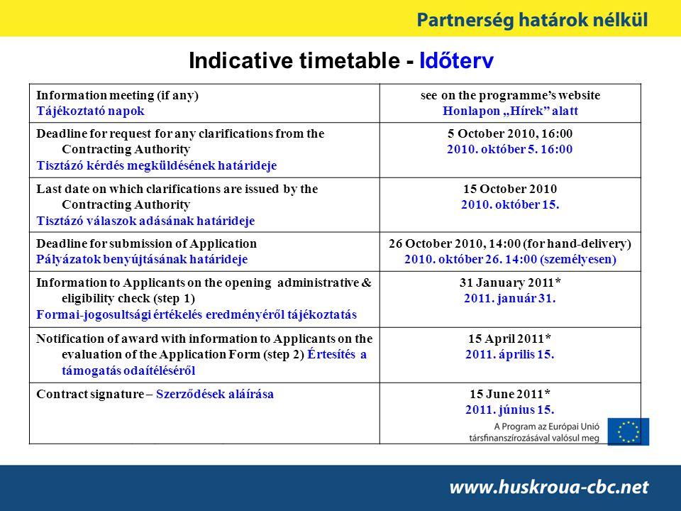 """Indicative timetable - Időterv Information meeting (if any) Tájékoztató napok see on the programme's website Honlapon """"Hírek"""" alatt Deadline for reque"""