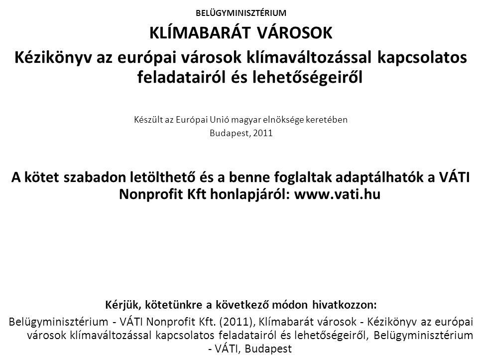 BELÜGYMINISZTÉRIUM KLÍMABARÁT VÁROSOK Kézikönyv az európai városok klímaváltozással kapcsolatos feladatairól és lehetőségeiről Készült az Európai Unió