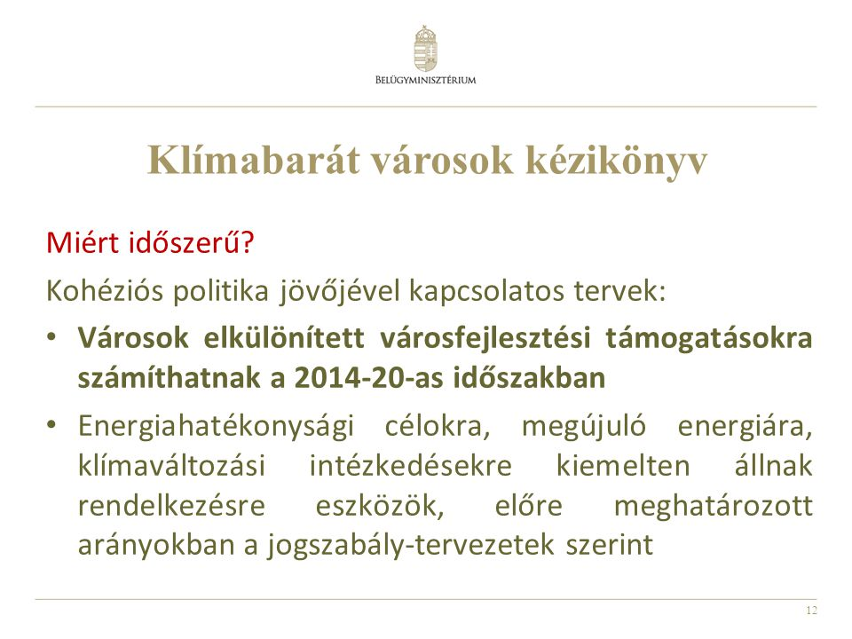 12 Miért időszerű? Kohéziós politika jövőjével kapcsolatos tervek: • Városok elkülönített városfejlesztési támogatásokra számíthatnak a 2014-20-as idő
