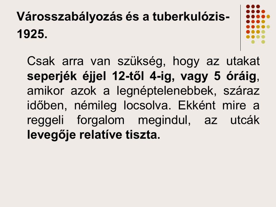 Városszabályozás és a tuberkulózis- 1925. Csak arra van szükség, hogy az utakat seperjék éjjel 12-től 4-ig, vagy 5 óráig, amikor azok a legnéptelenebb