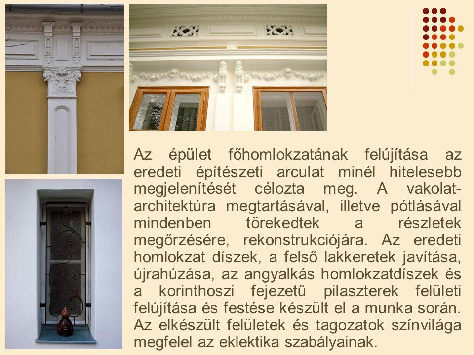 Az épület főhomlokzatának felújítása az eredeti építészeti arculat minél hitelesebb megjelenítését célozta meg. A vakolat- architektúra megtartásával,