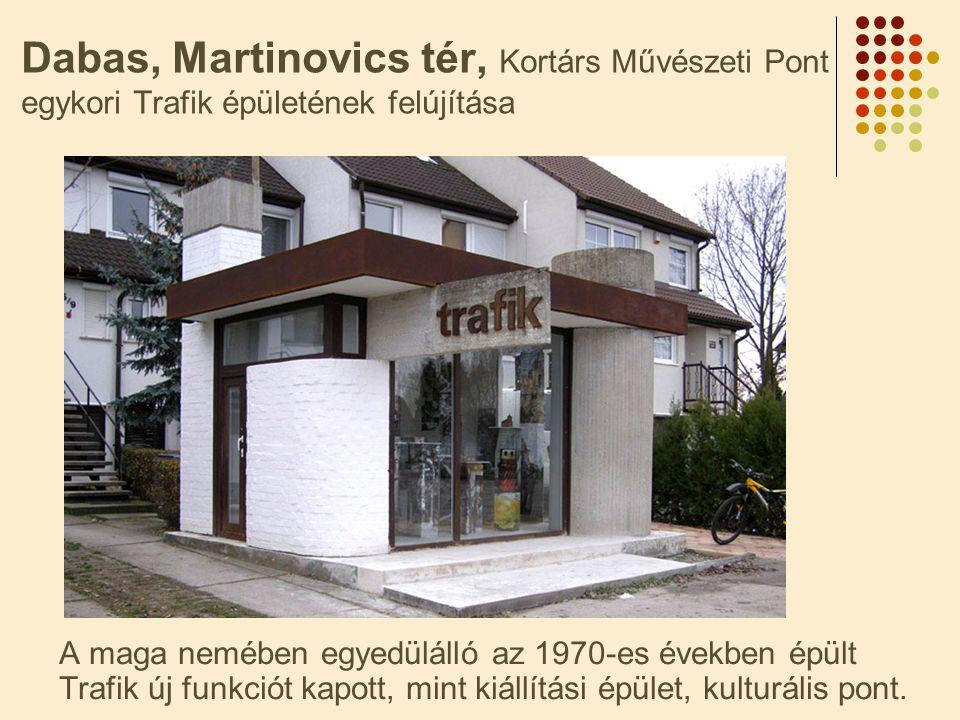 Dabas, Martinovics tér, Kortárs Művészeti Pont egykori Trafik épületének felújítása A maga nemében egyedülálló az 1970-es években épült Trafik új funkciót kapott, mint kiállítási épület, kulturális pont.