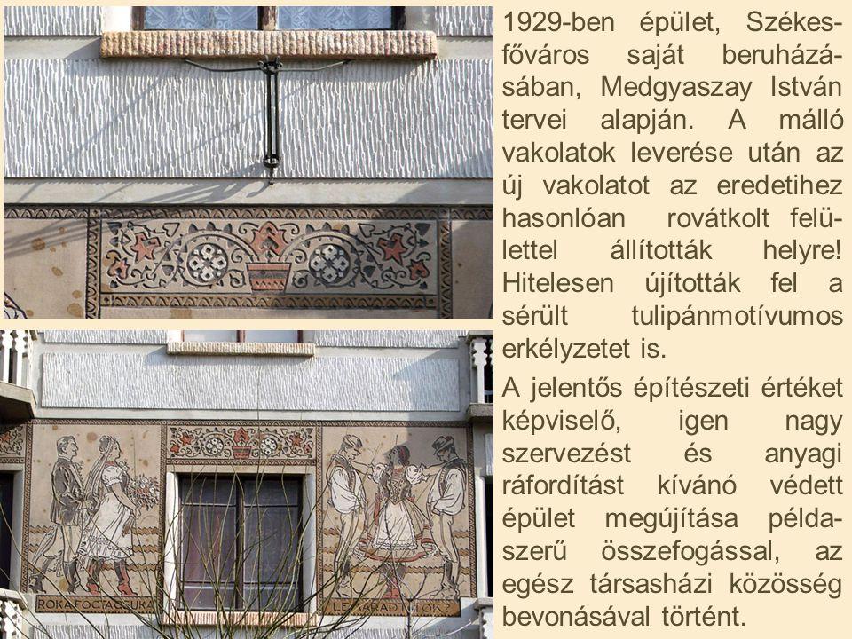 1929-ben épület, Székes- főváros saját beruházá- sában, Medgyaszay István tervei alapján. A málló vakolatok leverése után az új vakolatot az eredetihe