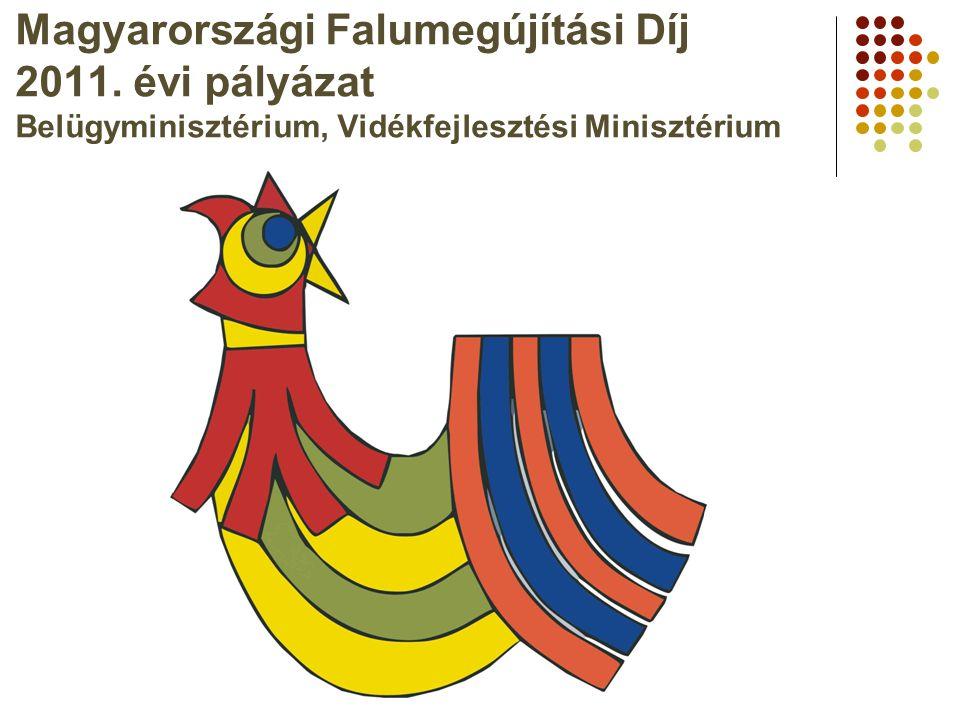 Magyarországi Falumegújítási Díj 2011. évi pályázat Belügyminisztérium, Vidékfejlesztési Minisztérium
