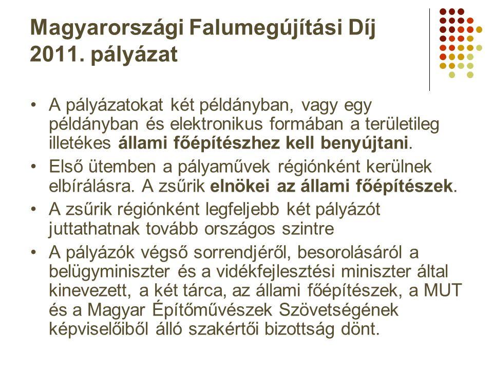 Magyarországi Falumegújítási Díj 2011. pályázat •A pályázatokat két példányban, vagy egy példányban és elektronikus formában a területileg illetékes á