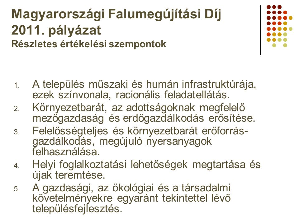 Magyarországi Falumegújítási Díj 2011. pályázat Részletes értékelési szempontok 1. A település műszaki és humán infrastruktúrája, ezek színvonala, rac