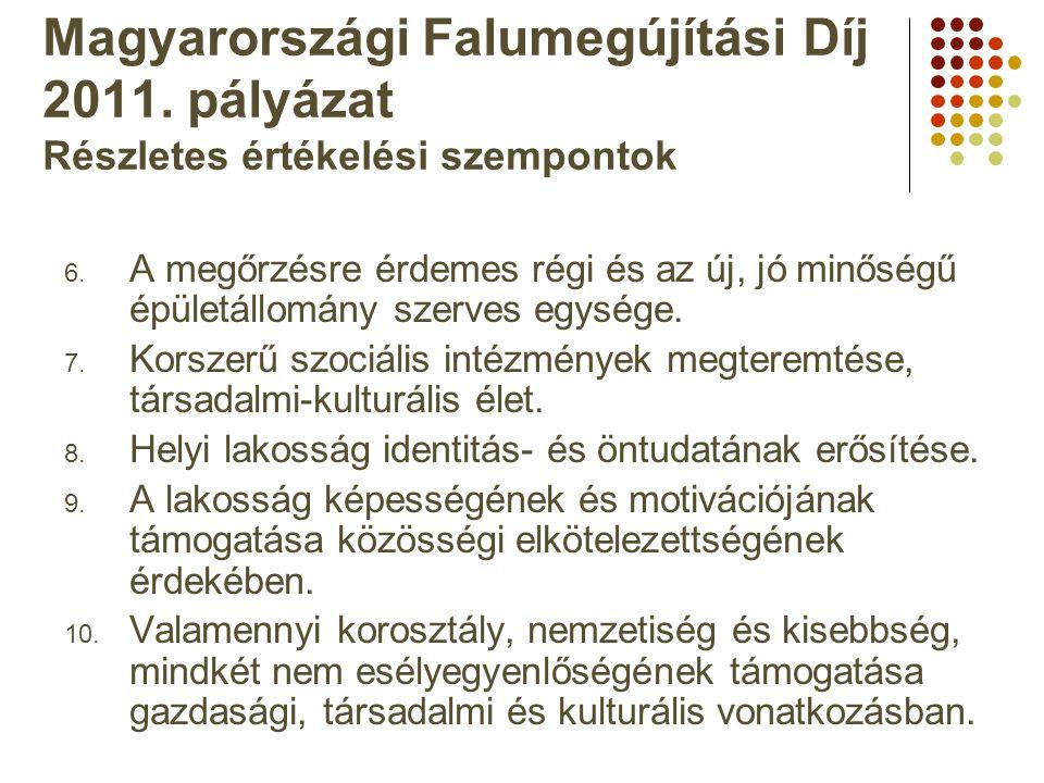 Magyarországi Falumegújítási Díj 2011. pályázat Részletes értékelési szempontok 6. A megőrzésre érdemes régi és az új, jó minőségű épületállomány szer