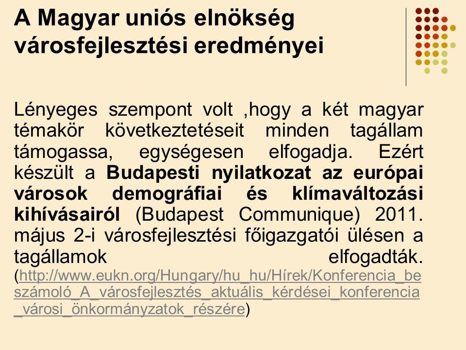 A Magyar uniós elnökség városfejlesztési eredményei Lényeges szempont volt,hogy a két magyar témakör következtetéseit minden tagállam támogassa, egységesen elfogadja.