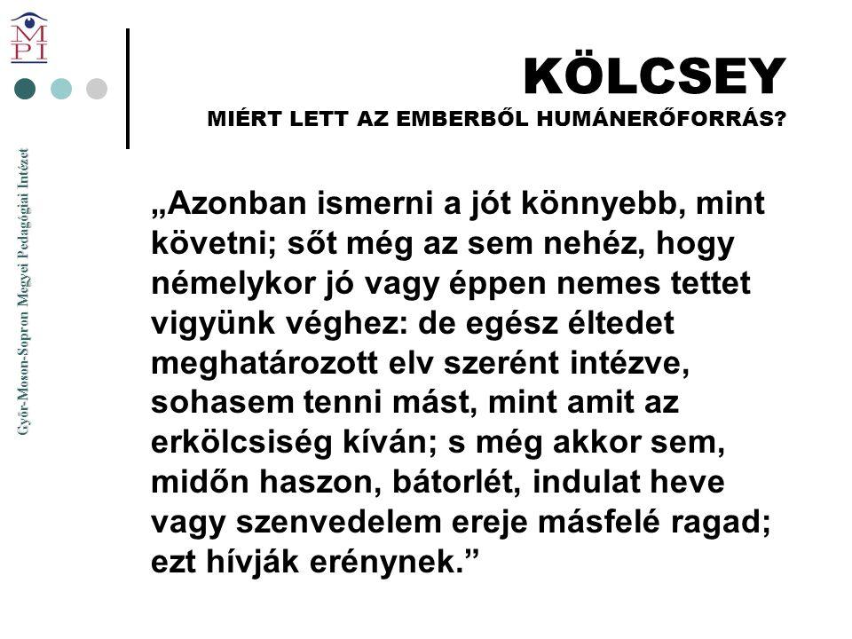 """Győr-Moson-Sopron Megyei Pedagógiai Intézet KÖLCSEY MIÉRT LETT AZ EMBERBŐL HUMÁNERŐFORRÁS? """"Azonban ismerni a jót könnyebb, mint követni; sőt még az s"""