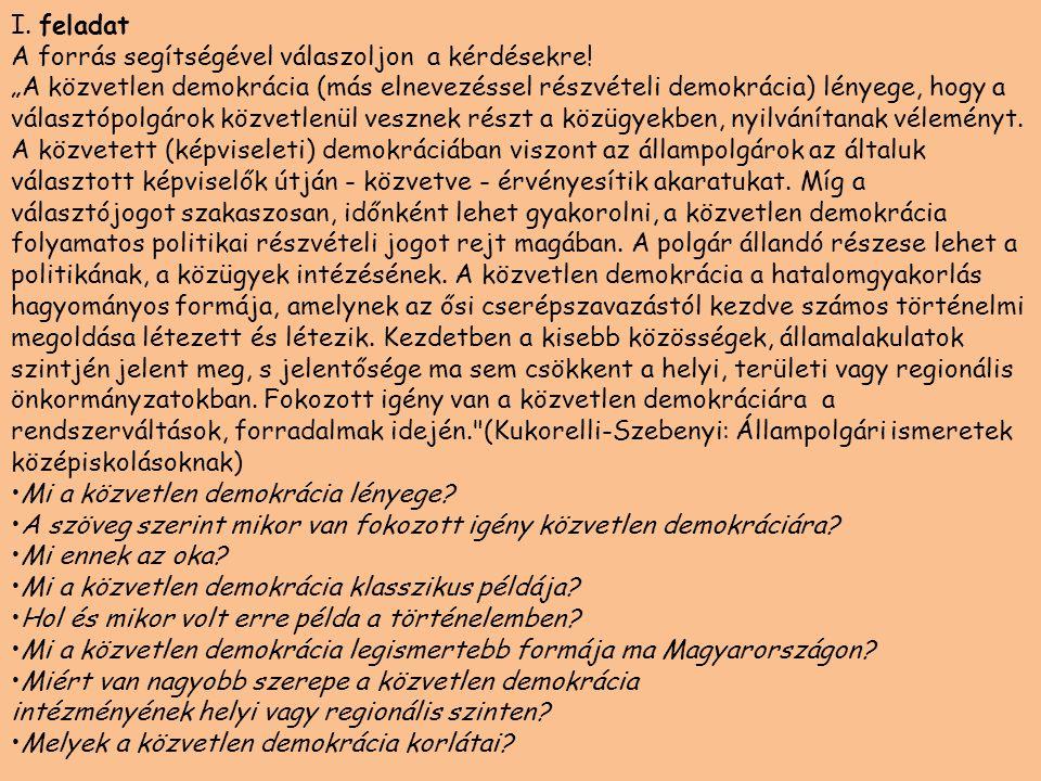 """I. feladat A forrás segítségével válaszoljon a kérdésekre! """"A közvetlen demokrácia (más elnevezéssel részvételi demokrácia) lényege, hogy a választópo"""