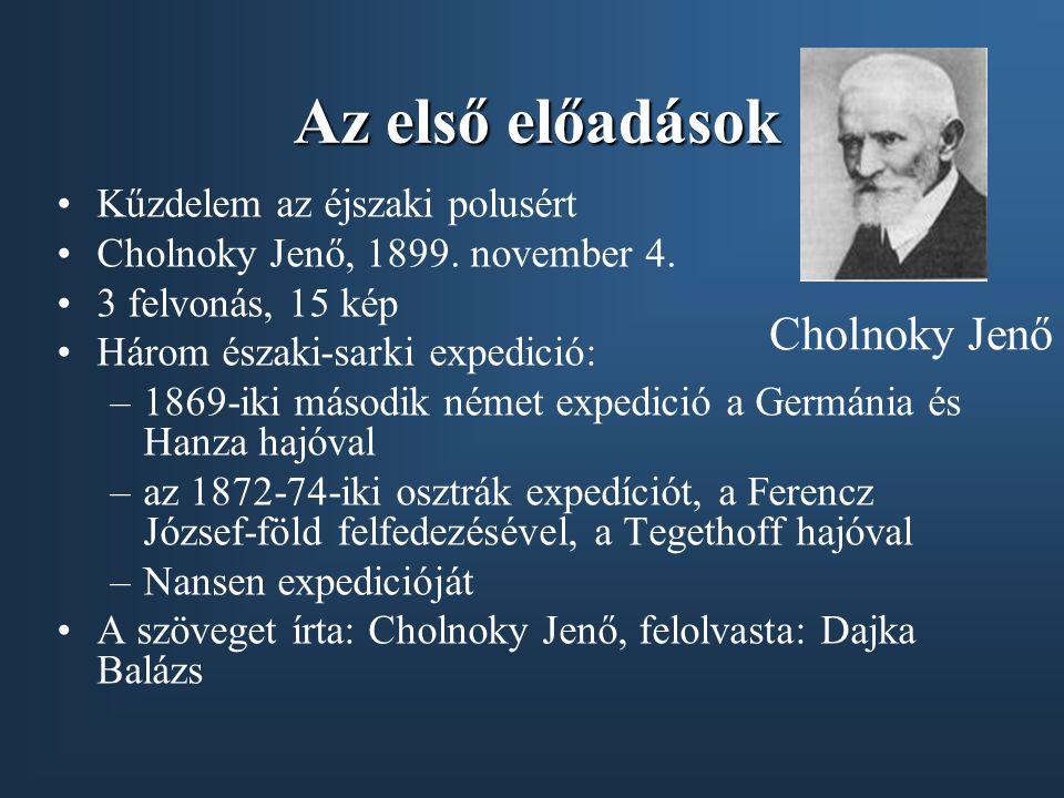 Az első előadások •Kűzdelem az éjszaki polusért •Cholnoky Jenő, 1899. november 4. •3 felvonás, 15 kép •Három északi-sarki expedició: –1869-iki második