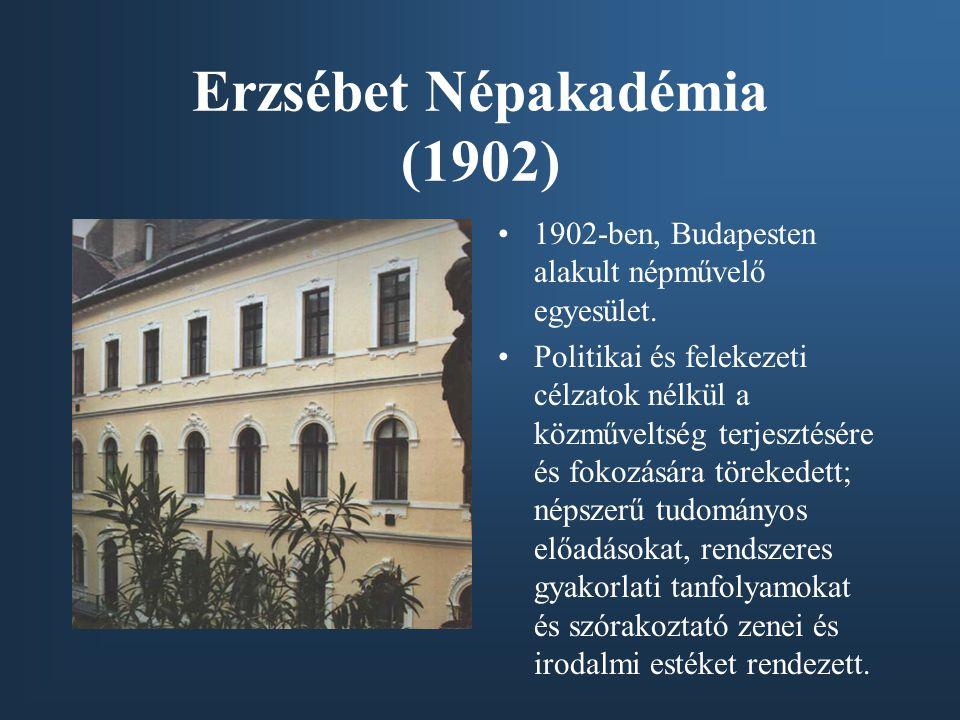Erzsébet Népakadémia (1902) •1902-ben, Budapesten alakult népművelő egyesület. •Politikai és felekezeti célzatok nélkül a közműveltség terjesztésére é