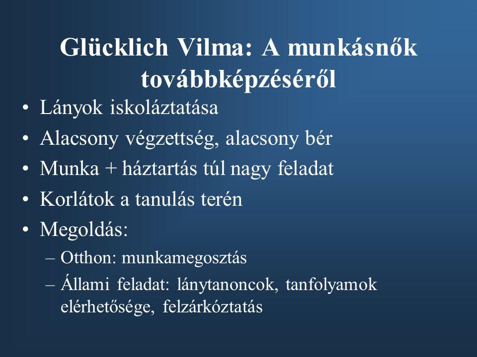 Glücklich Vilma: A munkásnők továbbképzéséről •Lányok iskoláztatása •Alacsony végzettség, alacsony bér •Munka + háztartás túl nagy feladat •Korlátok a