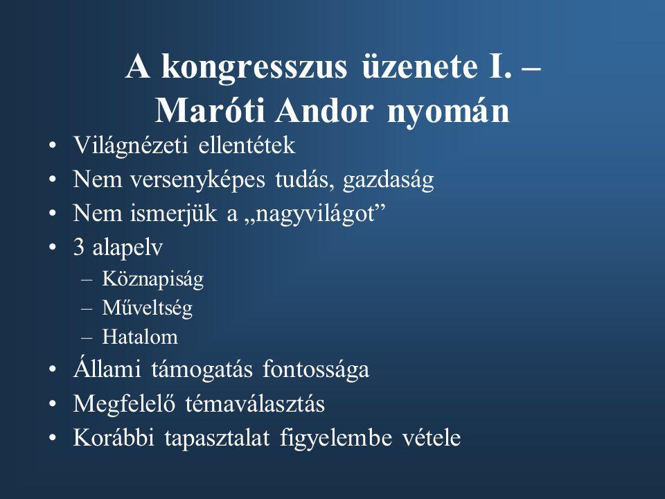 """A kongresszus üzenete I. – Maróti Andor nyomán •Világnézeti ellentétek •Nem versenyképes tudás, gazdaság •Nem ismerjük a """"nagyvilágot"""" •3 alapelv –Köz"""