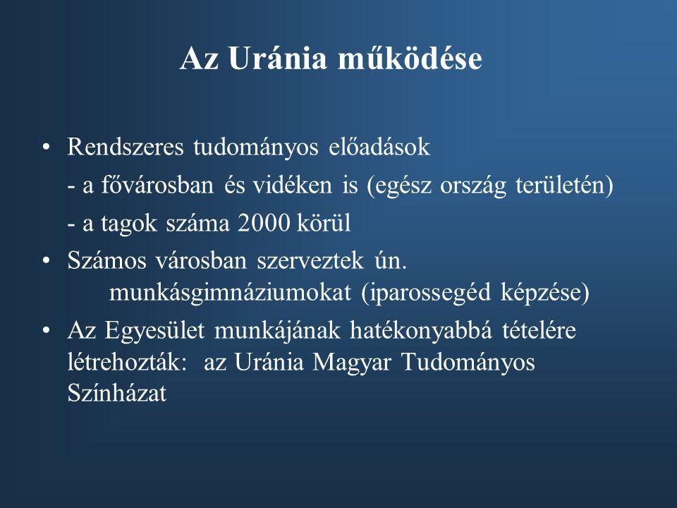 Az Uránia működése •Rendszeres tudományos előadások - a fővárosban és vidéken is (egész ország területén) - a tagok száma 2000 körül •Számos városban
